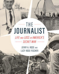 Excerpt: The Journalist: Life and Loss in America's Secret War by Lucy Rose Fischer