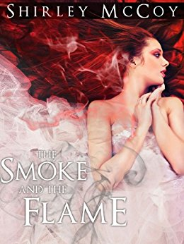The Smoke and the Flame (The Flame and the Fire 1) by Shirley McCoy cover