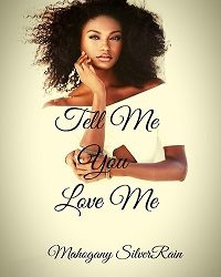 AUTHOR Mahogany SilverRain – Tell Me You Love Me