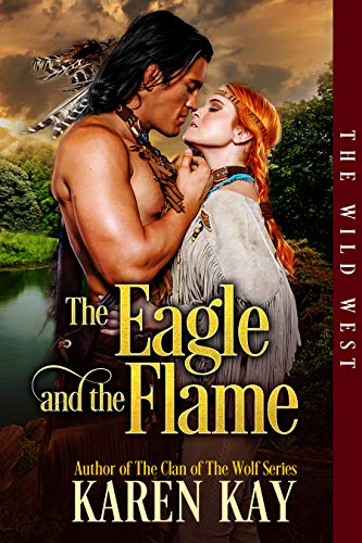 Cover - The Eagle and the Flame (The Wild West Series Book 1) by Karen Kay