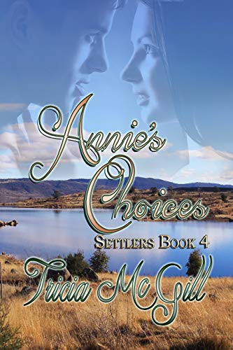Cover - Annie's Choices (Settlers Book 4) by Tricia McGill
