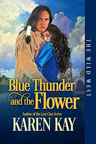 Cover - Blue Thunder and the Flower(The Wild West Series Book 3) by Karen Kay