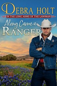 Along Came the Ranger by Debra Holt