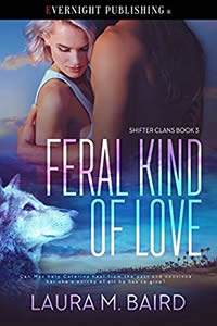 Feral Kind of Love by Laura M. Baird