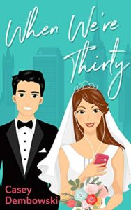 When We're Thirty by Casey Dembowski