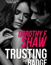 Trusting the Badge by Dorothy F. Shaw